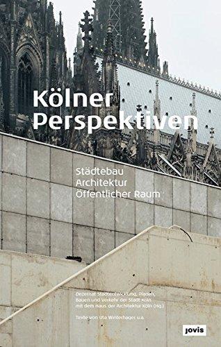 Kölner Perspektiven: Städtebau - Architektur - Öffentlicher Raum (2016-03-01)