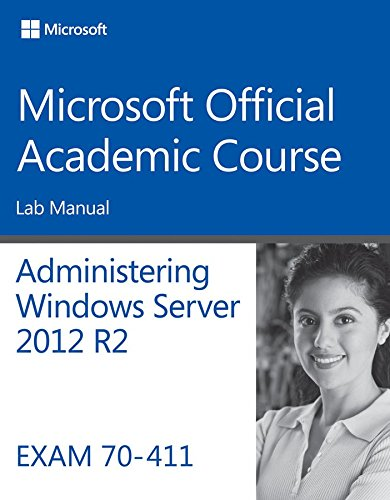 [(70-411 Administering Windows Server 2012 R2 Lab Manual)] [By (author) Microsoft Official Academic Course] published on (June, 2014)