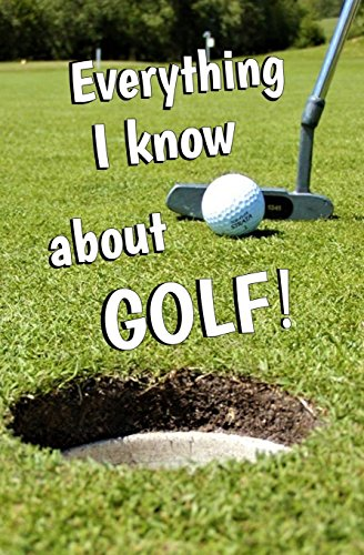 Everything I Know About GOLF!: Blank Journal and GOLF Gift por Dr. Chilly Dipp