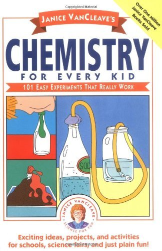 By Janice VanCleave Chemistry for Every Kid: 101 Easy Experiments That Really Work (Science for Every Kid Series) (1st Edition) [Paperback]