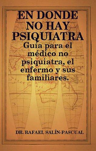 EN DONDE NO HAY PSIQUIATRA: Guía para el médico no psiquiatra. por Dr. Rafael J. Salin-Pascual