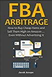 FBA ARBITRAGE (2016): How to Buy Cheap Items and Sell Them High on Amazon … Even Without Advertising It (English Edition)