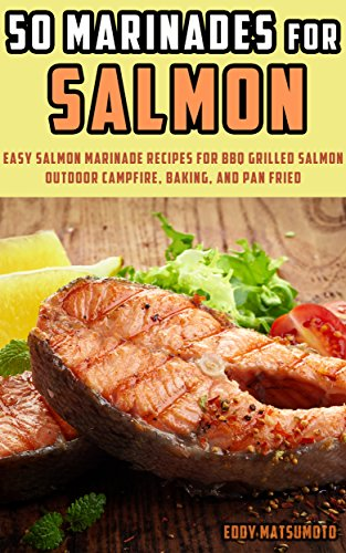 Cedar Plank Steak (50 Marinades for Salmon: Easy Salmon Marinade Recipes for BBQ Grilled Salmon, Outdoor Campfire, Baking, and Pan Fried (English Edition))