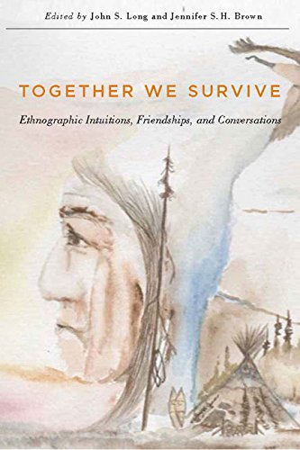 Together We Survive: Ethnographic Intuitions, Friendships, and Conversations (McGill-Queen's Native and Northern Series)