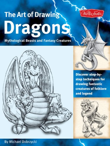 The Art of Drawing Dragons, Mythological Beasts, and Fantasy Creatures: Discover Simple Step-by-Step Techniques for Drawing Fantastic Creatures of ... Folklore and Legend (The Collectors Series)
