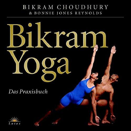 Bikram Yoga: Das Praxisbuch