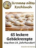 Uromas altes Kochbuch: 65 leckere Gebäckrezepte aus dem 19. Jahrhundert (German Edition)