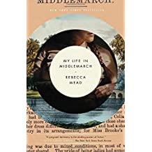My Life in Middlemarch by Rebecca Mead (2015-01-27)