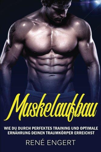 Muskelaufbau: - Wie du durch perfektes Training und optimale Ernährung deinen Traumkörper erreichst - mit den besten Tipps für Muskelwachstum und ... für effektive Erfolge beim Fitness