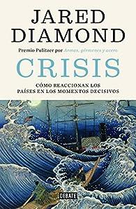 Crisis: Cómo reaccionan los países en los momentos decisivos par Jared Diamond