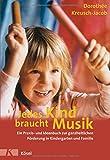 Jedes Kind braucht Musik: Ein Praxis- und Ideenbuch zur ganzheitlichen Förderung in Kindergarten und Familie bei Amazon kaufen