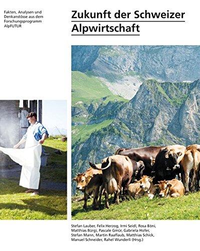 Zukunft der Schweizer Alpwirtschaft: Fakten, Analysen und Denkanstösse aus dem Forschungsprogramm AlpFUTUR (Zukunft Fakten)