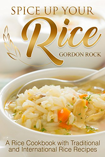 spice-up-your-rice-a-rice-cookbook-with-traditional-and-international-rice-recipes-english-edition