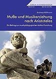 Muße und Musikerziehung nach Aristoteles: Ein Beitrag zur musikpädagogischen Antike-Forschung (Forum Musikpädagogik)