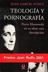 Teologia y pornografia/ Theology and Pornography: Pierre Klossowski En Su Obra: Una Descripcion par  Juan García Ponce