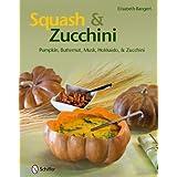 Squash and Zucchini: Pumpkin, Butternut, Musk, Hokkaido, and Zucchini by Elisabeth Bangert (2011-03-01)