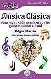 GuíaBurros Música Clásica: Para los que aún no saben que les gusta la Música Clasica