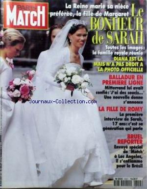 PARIS MATCH [No 2357] du 28/07/1994 - LA REINE MARIE SA NIECE - L FILLE DE MARGARET - LE BONHEUR DE SARAH. DIANA N'A PAS DROIT A LA PHOTO OFFICIELLE. BALLADUR EN PREMIERE LIGNE - MITTERRAND. LA FILLE DE ROMY - SARAH. BRUEL REPORTER A LOS ANGELES - IL S'ENFLAMME POUR LE BRESIL. Balladur en premi-Åre ligne Caroline de Monaco et Vincent Lindon Dustin Hoffman Karl Lagerfeld La nouvelle rEvolution esthEtique Le professeur Montagnier Les Jalna Mia Farrow Patrick Bruel Rouen l'armada du r-Éve Rwanda l par Collectif