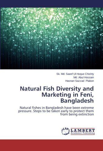 Sk Naturals (Natural Fish Diversity and Marketing in Feni, Bangladesh: Natural fishes in Bangladesh have been extreme pressure. Steps to be taken early to protect them from being extinction by Sk. Md. Saeef Ul Hoque Chishty (2013-12-16))