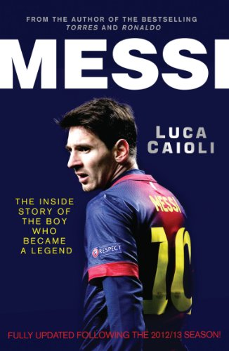 Messi 2014 Updated Edition: The Inside Story of the Boy Who Became a Legend