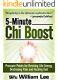 5-Minute Chi Boost - Pressure Points for Reviving Life Energy, Avoiding Pain and Healing Fast (Chi Powers for Modern Age Book 1)