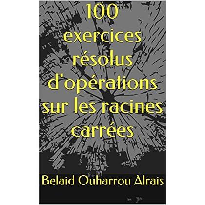 100 exercices résolus d'opérations sur les racines carrées