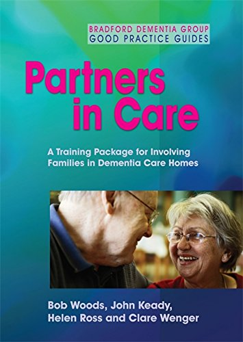 Partners in Care: A Training Package for Involving Families in Dementia Care Homes (Bradford Dementia Group)