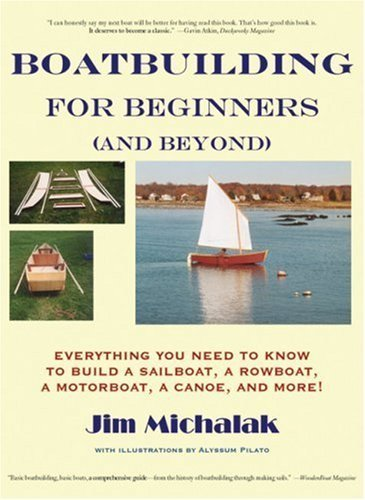 Boatbuilding for Beginners (and Beyond): Everything You Need to Know to Build a Sailboat, a Rowboat, a Motorboat, a Canoe, and More! by Michalak, Jim (2002) Paperback