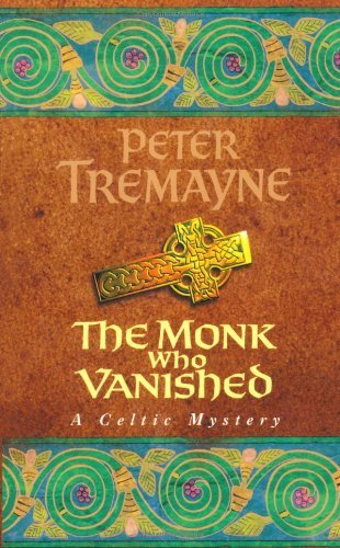 By Peter Tremayne - The Monk who Vanished (A Sister Fidelma Mystery: A Celtic Mystery) (New Ed)