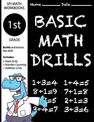 1st Grade Basic Math Drills: Builds and Boosts Key Skills Including Math Drills, Number Counting, and Addition Lines. (SPI Math Workbooks) (Math Basic Skills 1 Grade)