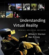 Understanding Virtual Reality: Interface, Application, and Design (The Morgan Kaufmann Series in Computer Graphics) by William R. Sherman (2002-09-10)