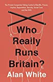 Who Really Runs Britain?: The Private Companies Taking Control of Benefits, Prisons, Asylum, Deportation, Security, Social Care and the NHS
