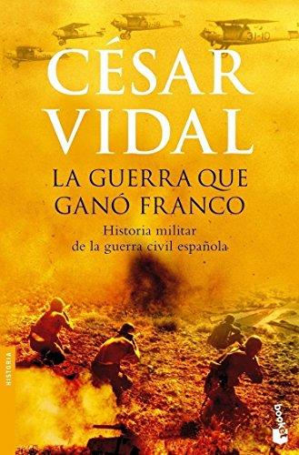 La guerra que ganó Franco (Divulgación. Historia)