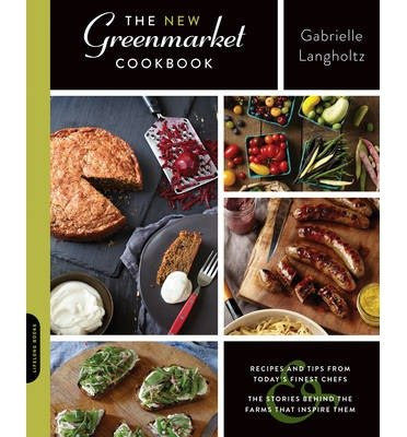 [( The New Greenmarket Cookbook: Recipes and Tips from Today's Finest Chefs: The Stories Behind the Farms That Inspire Them By Langholtz, Gabrielle ( Author ) Paperback May - 2014)] Paperback
