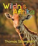 Wildnis Afrika: Ein Abenteuer-Bildband mit über 90 Bildern auf 88 Seiten - STÜRTZ-Verlag (Abenteuer Wildnis)