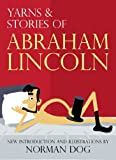 Yarns & Stories Of Abraham Lincoln (Annotated, Illustrated)