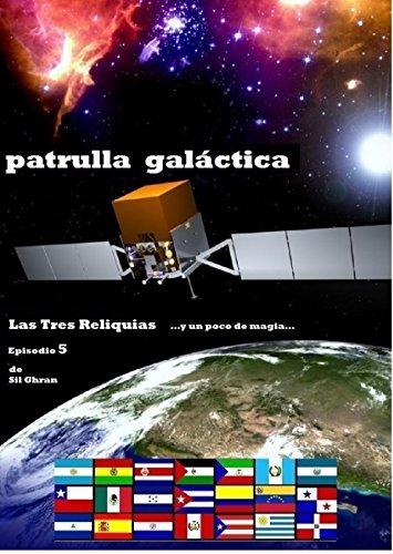 Descargar Libro Las Tres Reliquias: …y un poco de magia… (PATRULLA GALÁCTICA nº 5) de Sil Ghran