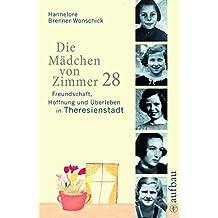Die Mädchen von Zimmer 28: Freundschaft, Hoffnung und Überleben in Theresienstadt by Hannelore Brenner-Wonschick (2008-01-22)