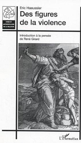 Des figures de la violence: Introduction à la pensée de René Girard par Eric Haeussler