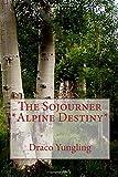 Alpine Destiny: Volume 5 (Sojourner)