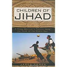 Children of Jihad: A Young American's Travels Among the Youth of the Middle East by Jared Cohen (2007-10-25)