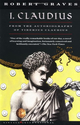I, Claudius: From the Autobiography of Tiberius Claudius, Born 10 B.C., Murdered and Deified A.D. 54 (Vintage International)