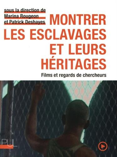 Montrer les esclavages et leurs héritages : Films et regards de chercheurs (1DVD) par Collectif