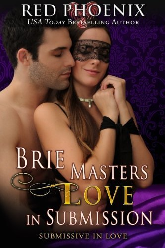Brie Masters Love in Submission: Submissive in Love (Brie Series) (Volume 3) by Red Phoenix (2015-09-07)