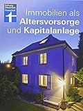 Immobilien als Altersvorsorge und Kapitalanlage - Mit vielen Rechenbeispielen -...