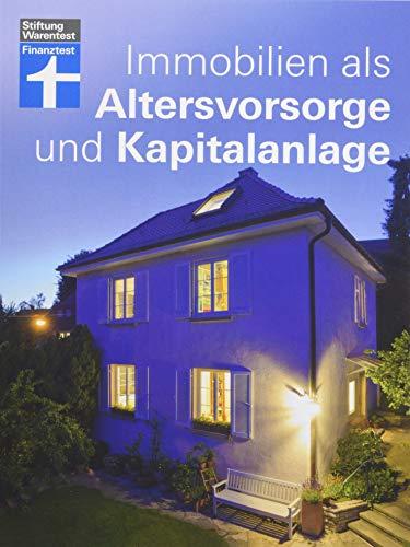 Immobilien als Altersvorsorge und Kapitalanlage - Mit vielen Rechenbeispielen - Für Selbstnutzer und Immobilieninvestoren