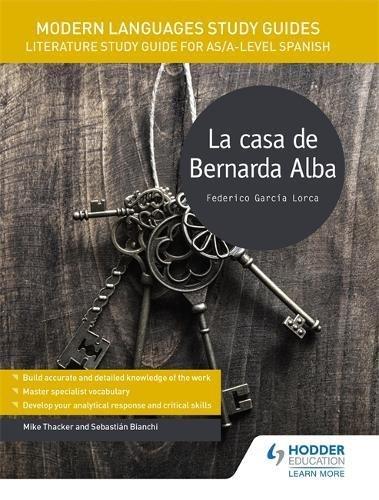 Modern Languages Study Guides: La casa de Bernarda Alba: Literature Study Guide for AS/A-level Spanish (Film and literature guides) por Sebastian Bianchi, Mike Thacker