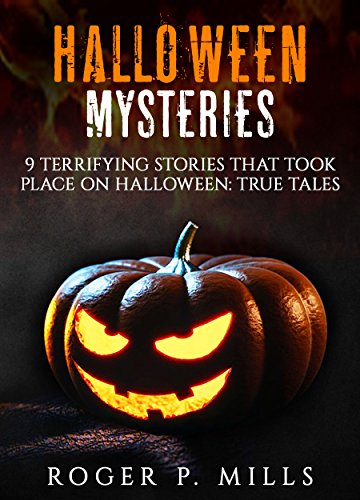 9 Terrifying Stories that Took Place on Halloween: True Tales (Scary Stories Book 1) (English Edition) (Halloween Okkulte)
