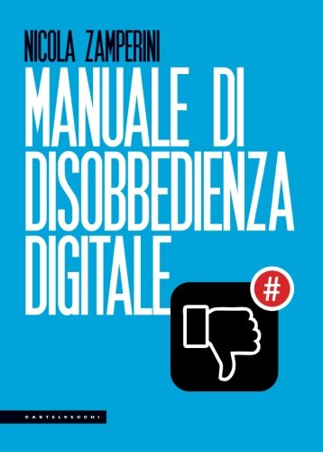 Manuale di disobbedienza digitale