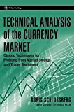 Technical Analysis of the Currency Market: Classic Techniques for Profiting from Market Swings and Trader Sentiment (Wiley Trading Series)